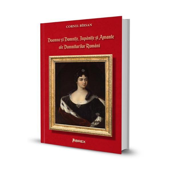 Doamne si domnite jupanite si amante ale domnitorilor romani - Librex Publishing