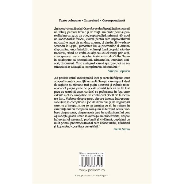 """Texte colective • Interviuri • Coresponden&539;&259;Volum îngrijit de Simona Popescu Sebastian Reichmann &351;i Dan StanciuPrefa&355;&259; de Simona Popescu""""În acest volum final alOperelorse desf&259;&537;oar&259; în fa&539;a noastr&259; un întreg parcurs literar &537;i de via&539;&259; un tîn&259;r poet suprarealist într-un grup de poe&539;i"""