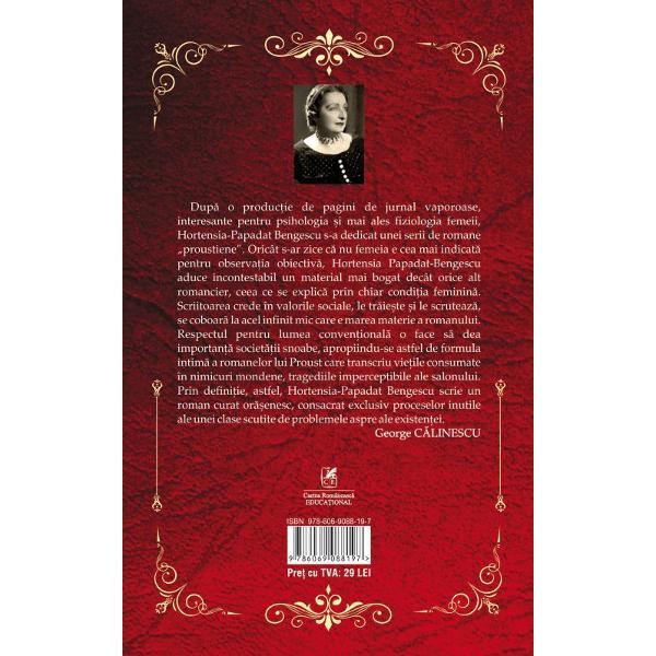 """Dup&259; o produc&355;ie de pagini de jurnal vaporoase interesante pentru psihologia &351;i mai ales fiziologia femeii Hortensia-Papadat Bengescu s-a dedicat unei serii de romane """"proustiene"""" Oricât s-ar zice c&259; nu femeia e cea mai indicat&259; pentru observa&355;ia obiectiv&259; Hortensia Papadat-Bengescu aduce incontestabil un material mai bogat decât orice alt romancier ceea ce se explic&259; prin chiar condi&355;ia feminin&259; Scriitoarea crede"""