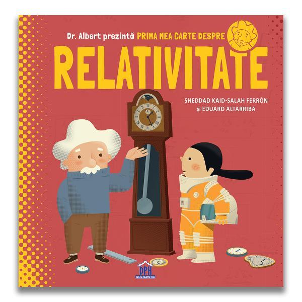 """Nou Lansare 21 Septembrie """"Prima mea carte despre relativitate"""" este un fascinant ghid ilustrat despre relativitate &537;i se adreseaz&259; copiilor cu vârsta peste 10 ani Teoria relativit&259;&539;ii a lui Albert Einstein este teoria spa&355;iului &351;i a timpului A&351;a c&259; pentru a putea în&355;elege teoria trebuie mai întâi s&259; în&355;elegem ce înseamn&259;"""