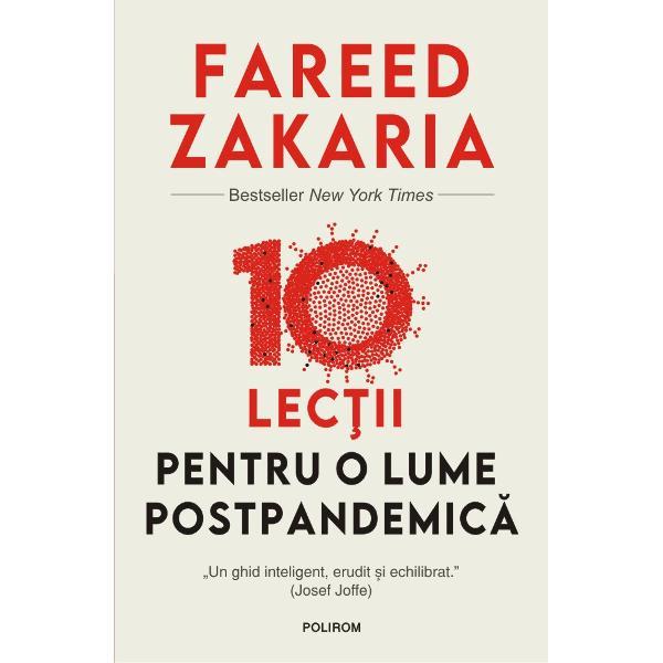 """BestsellerNew York TimesTraducere de Adina Avramescu""""Un ghid inteligent erudit &537;i echilibrat"""" Josef JoffeCartea jurnalistului american Fareed Zakaria e una dintre primele încerc&259;ri de a creiona lumea care ne a&351;teapt&259; dup&259; ce va trece vîrful crizei provocate de pandemia de COVID-19 Analiza porne&351;te de la premisa c&259; asist&259;m la unul dintre acele rare momente în"""