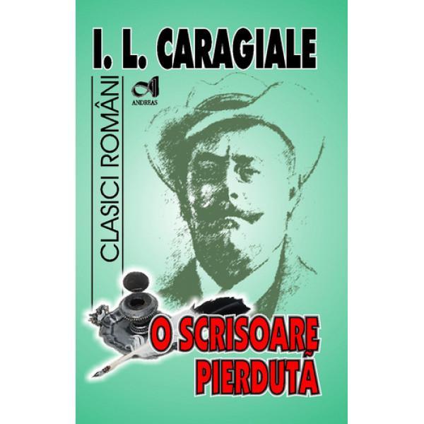 """O scrisoare pierduta - I L CaragialeInclude""""O scrisoare pierduta"""";""""O noapte furtunoasa""""""""Napasta""""""""D-ale carnavalului""""""""Conul Leonida fata cu reactiunea""""""""Teatrul lui Caragiale a ramas în constiinta colectiva mai ales prin intermediul comediilorToate cele patru texte dramatice concretizeaza istoric o lume astfel încât scriitorul"""