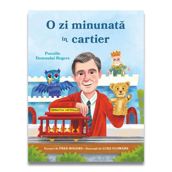 O zi minunat&259; în cartier – Poeziile domnului Rogers e o carte de poezii despre &537;i pentru copii chiar &537;i pentru copiii din sufletul oamenilor mari Cititorii vor fi captiva&539;i de mesajele pozitive lini&537;titoare &537;i amabile din interior Totul este despre autocontrol a te iubi a&537;a cum e&537;ti &537;i a g&259;si frumuse&539;e &537;i distrac&539;ie în lucruri simpleCând citi&539;i poeziile &537;i cântecele cu